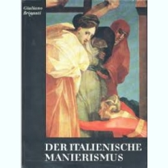 DER ITALIENISCHE MANIERISMUS - GIULIANO BRIGANTI  (ALBUM, TEXT IN LIMBA GERMANA)