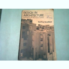 DESIGN IN ARCHITECTURE. ARCHITECTURE AND THE HUMAN SCIENCES - GEOFFREY BROADBENT  (CARTE IN LIMBA ENGLEZA)