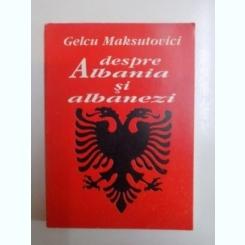 DESPRE ALBANIA SI ALBANEZI DE GELCU MAKSUTOVICI , 1995