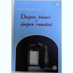 DESPRE BOIERI SI RUMANI DE CONSTANTIN GIURESCU , 2008,