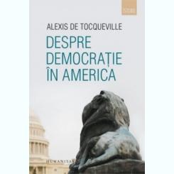 DESPRE DEMOCRATIE IN AMERICA - ALEXIS DE TOCQUEVILLE
