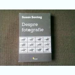 DESPRE FOTOGRAFIE - SUSAN SONTAG