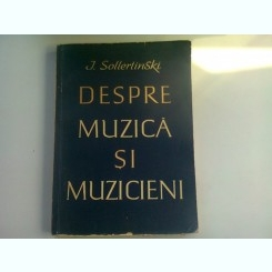 DESPRE MUZICA SI MUZICIENI - J. SOLLERTINSKI