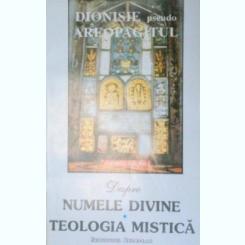 DESPRE NUMELE DIVINE.TEOLOGIA MISTICA de DIONISIE PSEUDO-AREOPAGITUL 1993