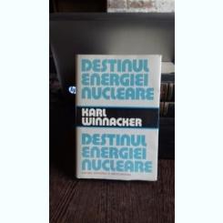 DESTINUL ENERGIEI NUCLEARE - KARL WINNACKER