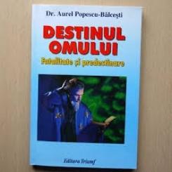 DESTINUL OMULUI. FATALITATE SI PREDESTINARE - AUREL POPESCU BALCESTI