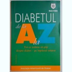 DIABETUL DE LA A LA TOT CE TREBUIE SA STITI DESPRE DIABET - PE INTELESUL TUTUROR