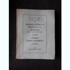 DIALOGUE ENTRE UN PRETRE ET UN MORIBOND, OXTIERN ECRITS POLITIQUES - D.A.F. DE SADE  (TEXT IN LIMBA FRANCEZA)