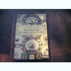 DICTIONAR DE ARTA CULINARA - ALEXANDRE DUMAS