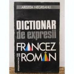 DICTIONAR DE EXPRESII FRANCEZ ROMAN - ARISTITA NEGREANU