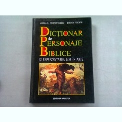 DICTIONAR DE PERSONAJE BIBLICE SI REPREZENTAREA LOR IN ARTE - VIORICA S. CONSTANTINESCU