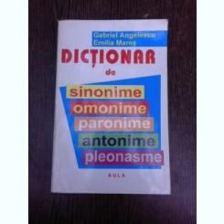 DICTIONAR DE SINONIME, OMONIME, PARONIME, ANTONIME, PLEONASME - GABRIEL ANGELESCU