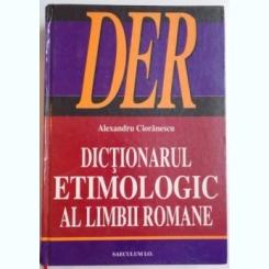 DICTIONAR ETIMOLOGIC AL LIMBII ROMANE - ALEXANDRU CIORANESCU
