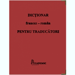 DICTIONAR FRANCEZ-ROMAN PENTRU TRADUCATORI - ADRIAN CRISTEA