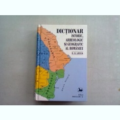 DICTIONAR ISTORIC ARHEOLOGIC SI GEOGRAFIC AL ROMANIEI - O.G. LECCA