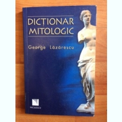 DICTIONAR MITOLOGIC-GEORGE LAZARESCU