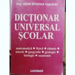 DICTIONAR UNIVSERAL SCOLAR - CEZAR OCTAVIAN TABARCEA