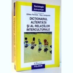 DICTIONARUL ALTERITATII SI AL RELATIILOR INTERCULTURALE DE GILLES FERREOL, GUY JUCQUOIS