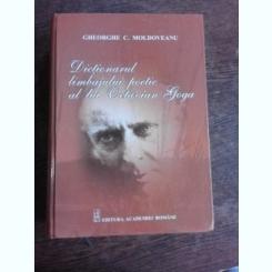 DICTIONARUL LIMBAJULUI POETIC AL LUI OCTAVIAN GOGA - GHEORGHE C. MOLDOVEANU  (CU DEDICATIE SI CU O SCRISOARE A AUTORULUI)