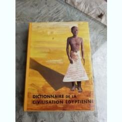 DICTIONNAIRE DE LA CIVILISATION EGYPTIENNE - GEORGES POSENER  (TEXT IN LIMBA FRANCEZA)