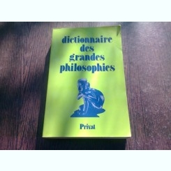 DICTIONNAIRE DES GRANDES PHILOSOPHIES  (CARTE IN LIMBA FRANCEZA)