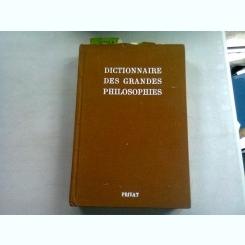 DICTIONNAIRE DES GRANDES PHILOSOPHIES   (DICTIONARUL MARILOR FILOZOFI)