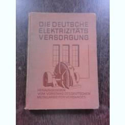 DIE DEURSCHE ELEKTRIZITATS VERSORGUNG  (CARTE TEHNICA DESPRE FURNIZAREA ENERGIEI ELECTRICE, TEXT IN LIMBA GERMANA)