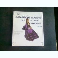 DIE UNGARISCHE MALEREI. DES 19. JAHRHUNDERTS - GABOR O. POGANY  (ALBUM)