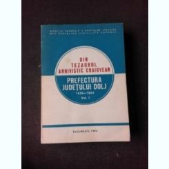 DIN TEZAURUL ARHIVISTIC CRAIOVEAN, PREFECTURA JUDETULUI DOLJ 1830-1864  VOL.1