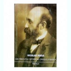 DIN TRECUTUL ISTORIC AL ORASULUI BRAILA - NICOLAE IORGA