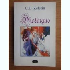 DISTINGUO, ESEURI, EVOCARI, SCRIITORI MEDICI, CONVORBIRI - C.D. ZELETIN