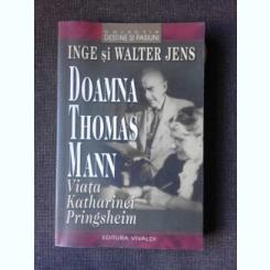 DOAMNA THOMAS MANN, VIATA KATHARINEI PRINGSHEIM - INGE SI WALTER JENS