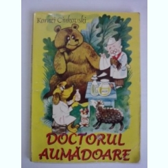 Doctorul Aumadoare - Kornei Ciukovski ( contine ilustratii )
