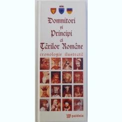 DOMNITORI SI PRINCIPI AI TARILOR ROMANE - CRONOLOGIE ILUSTRATA PREZENTATA DE RADU LUNGU , 2010