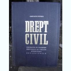 DREPT CIVIL. CONTRACTUL DE TRANSPORT, DREPTURILE DE CREATIE INTELECTUALA, SUCCESIUNILE - CONSTANTIN STATESCU