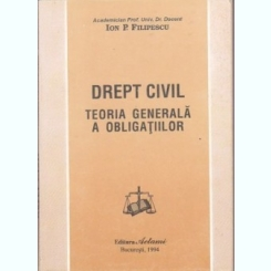 DREPT CIVIL. TEORIA GENERALA A OBLIGATIILOR - ION P. FILIPESCU