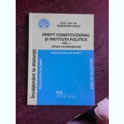 DREPT CONSTITUTIONAL SI INSTITUTII POLITICE VOL.I - GHEORGHE IANCU