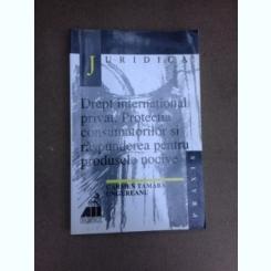Drept International privat. Protectia consumatorilor si raspunderea pentru produsele nocive - Carmen Tamara