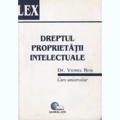 DREPTUL PROPRIETATII INTELECTUALE - VIOREL ROS   (CURS UNIVERSITAR)
