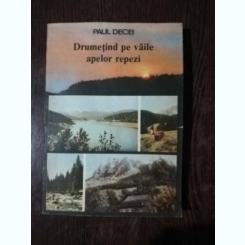 DRUMETIND PE VAILE APELOR REPEZI - PAUL DECEI