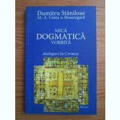 Dumitru Staniloae - Mica dogmatica vorbita. Dialoguri la Cernica