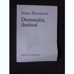 DUMNEALUI, DESTINUL - IOANA DIACONESCU  (CU DEDICATIA AUTOAREI)