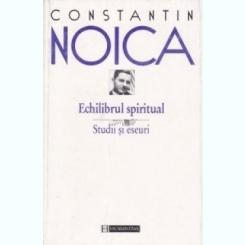 ECHILIBRUL SPIRITUAL - CONSTANTIN NOICA