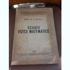 Ecuatii  fizice matematice - Gr.C. Moisil