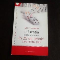 Educatia Copilului meu in 25 de tehnici (care nu dau gres) - Meg F. Schneider