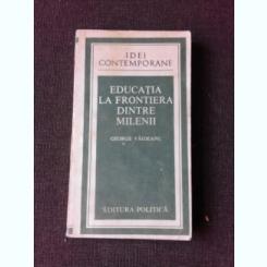 EDUCATIA FRONTIERA DINTRE MILENII - GEORGE VAIDEANU