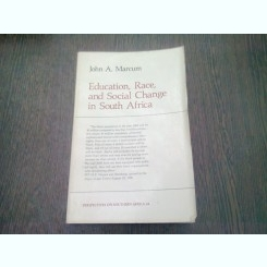 EDUCATION, RACE AND SOCIAL CHANGE IN SOUTH AFRICA - JOHN A. MARCUM  (CARTE IN LIMBA ENGLEZA)