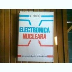 ELECTRONICA NUCLEARA - M. PATRUTESCU