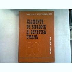 ELEMENTE DE BIOLOGIE GENETICA UMANA - MIHAI ISVORANU