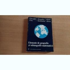 ELEMENTE DE GEOGRAFIE SI SELENOGRAFIE MATEMATICA-GHEORGHE CHIS SI ALTII.
